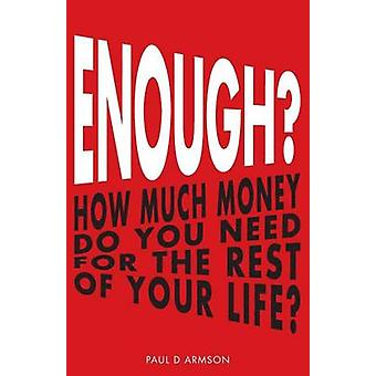 ENOUGH How Much Money Do You Need For The Rest of Your Life by Armson & Paul D