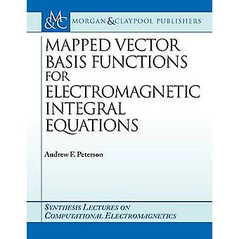 Mapped Vector Basis Functions for Electromagnetic Integral Equations by Peterson & Andrew F.