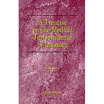 A Treatise on the Medical Jurisprudence of Insanity by Ray & Isaac