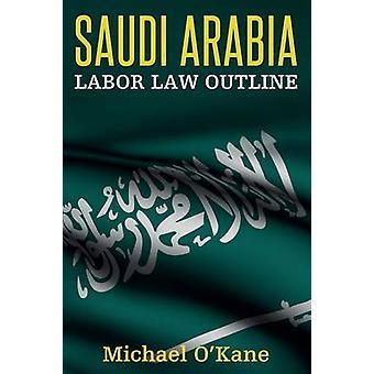 Saudi Arabia Labor Law Outline by OKane & Michael