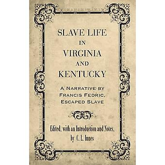Slave Life in Virginia and Kentucky A Narrative by Francis Fedric Escaped Slave by Frederick & Francis