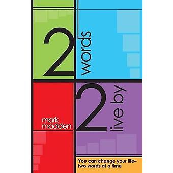 2 Parole 2 Live By Puoi cambiare la tua vitadue parole alla volta da Madden & Mark