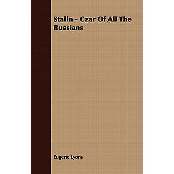 Stalin  Czar Of All The Russians by Lyons & Eugene