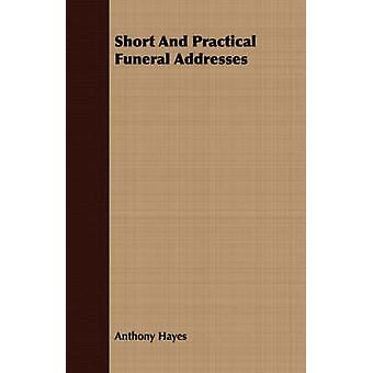 Short And Practical Funeral Addresses by Hayes & Anthony