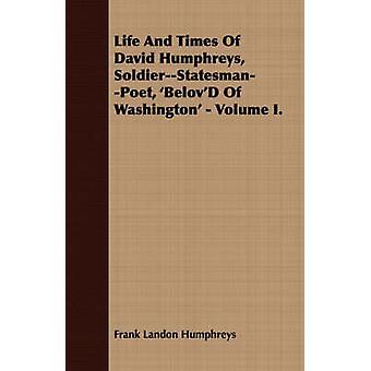 Life And Times Of David Humphreys SoldierStatesmanPoet BelovD Of Washington  Volume I. by Humphreys & Frank Landon