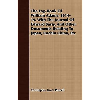 The LogBook Of William Adams 161419. With The Journal Of Edward Saris And Other Documents Relating To Japan Cochin China Etc by Purnell & Christopher James