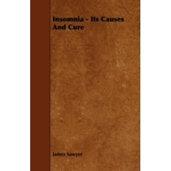 Insomnia  Its Causes and Cure by Sawyer & James