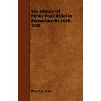 The History of Public Poor Relief in Massachusetts 16201920 by Kelso & Robert W.