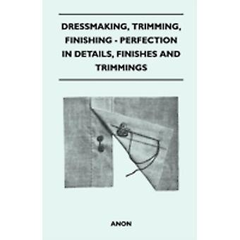 Dressmaking Trimming Finishing  Perfection In Details Finishes And Trimmings by Anon