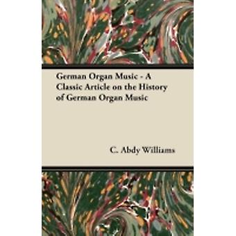 German Organ Music  A Classic Article on the History of German Organ Music by Williams & C. Abdy