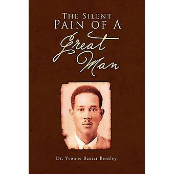 The Silent Pain of a Great Man by Bentley & Dr. Yvonne Baxter