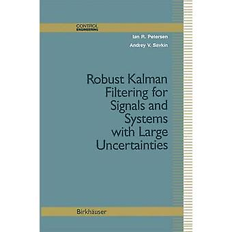 Robust Kalman Filtering for Signals and Systems with Large Uncertainties by Petersen & Ian