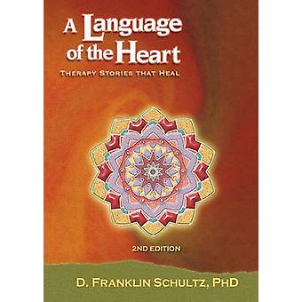 A Language of the Heart  Therapy Stories That Heal by Schultz & PHD D. Franklin