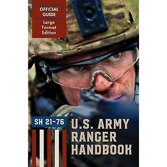 Ranger Handbook Large Format Edition The Official U.S. Army Ranger Handbook Sh2176 Revised February 2011 by Ranger Training Brigade