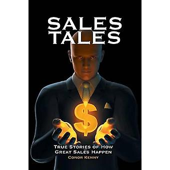 Sales Tales True Stories of How Great Sales Happen by Kenny & Conor