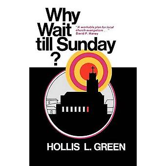 WHY WAIT TILL SUNDAY An Action Approach to Local Evangelism by Green & Hollis L.