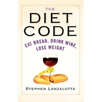 The Diet Code Eat Bread Drink Wine Lose Weight by Lanzalotta & Stephen