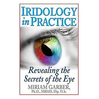 Iridology in Practice Revealing the Secrets of the Eye by Garber & Miriam