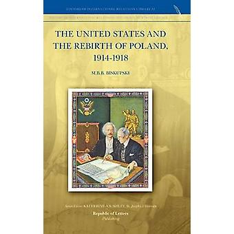 The United States and the Rebirth of Poland 19141918 by Biskupski & M.B.B.