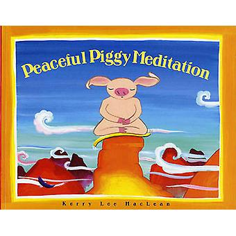Peacefully Piggy Meditation by Kerry Lee MacLean - 9780807563816 Book