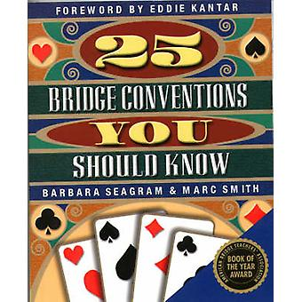 25 Bridge Conventions You Should Know by Marc Smith & Barbara Seagram & Foreword by Eddie Kantar