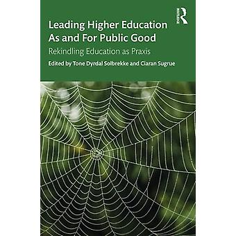 Leading Higher Education As and For Public Good by Tone Drydal Solbrekke