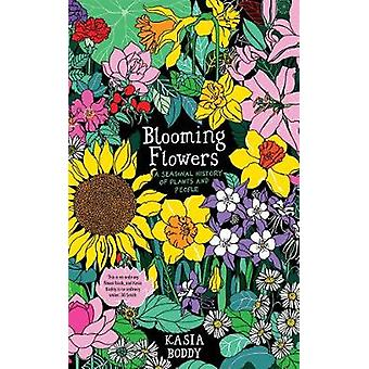 Blooming Flowers - A Seasonal History of Plants and People by Kasia Bo
