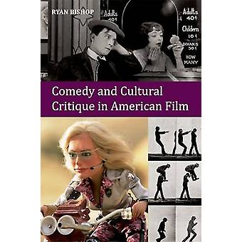 Comedy and Cultural Critique in American Film by Ryan Bishop - 978074