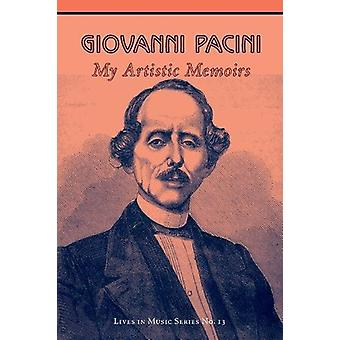 Giovanni Pacini - My Artistic Memoirs by Stephen Thomson Moore - 9781