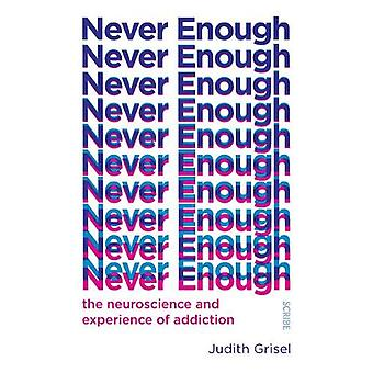 Never Enough - the neuroscience and experience of addiction by Judith