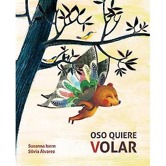 Oso quiere volar (Bear Wants to Fly) by Susanna Isern - 9788416733958
