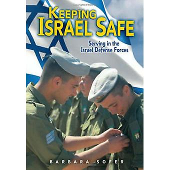 Keeping Israel Safe - Serving the Israel Defense Forces by Barbara Sof