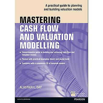 Mastering Cash Flow and Valuation Modelling by Day & Alastair