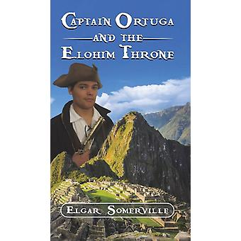 Captain Ortuga and the Elohim Throne by Elgar Somerville
