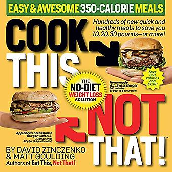 Cook This - Not That! Easy & Awesome 350-Calorie Meals - Hundreds
