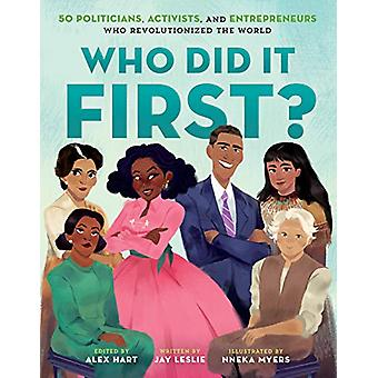 Who Did It First? 50 Politicians - Activists - and Entrepreneurs Who