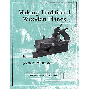 Making Traditional Wooden Planes-kehittäjä: Whelan & John M.
