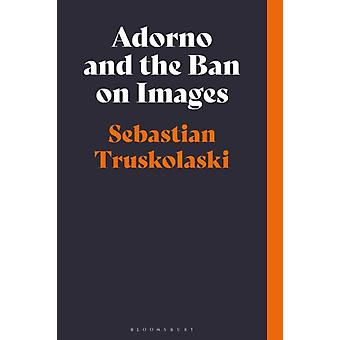 Adorno and the Ban on Images by Sebastian Truskolaski