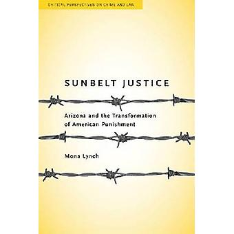 Sunbelt Justice - Arizona och omvandlingen av amerikanska punishmen
