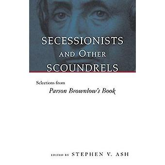 Secessionists and Other Scoundrels - Valinnat Parson Brownlow's