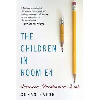 The Children in Room E4 - American Education on Trial by Susan E Eaton