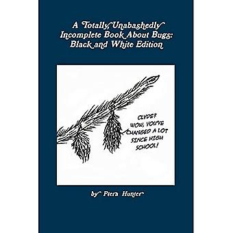 A Totally, Unabashedly Incomplete Book About Bugs:� Black and White Edition