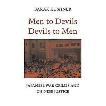 Men to Devils Devils to Men - Japanese War Crimes and Chinese Justice
