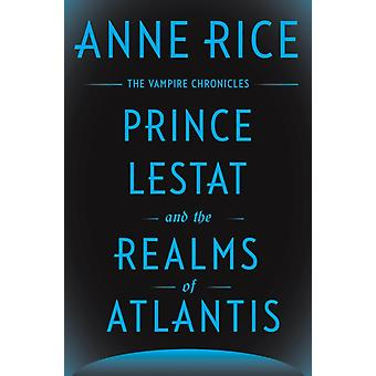 Prince Lestat and the Realms of Atlantis  The Vampire Chronicles by Anne Rice