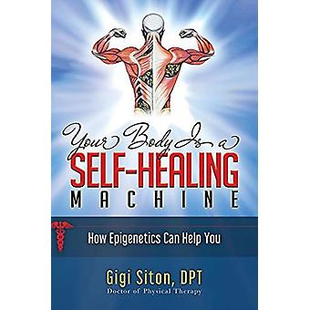 Your Body is a SelfHealing Machine Book 1 by Dr. Gigi Siton