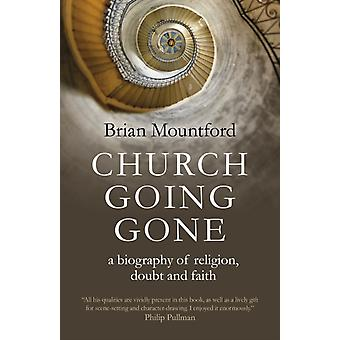 Church Going Gone  a biography of religion doubt and faith by Brian Mountford
