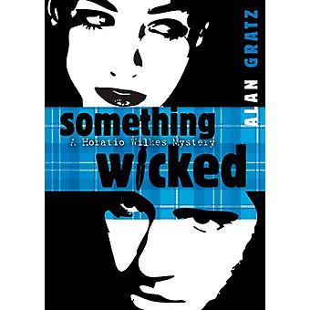 Something Wicked by Alan M Gratz