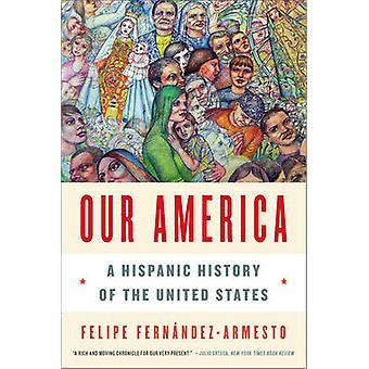 Our America - A Hispanic History of the United States by Dr. Felipe Fe