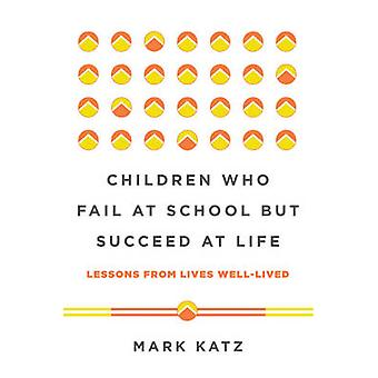 Children Who Fail at School but Succeed at Life - Lessons from Lives W