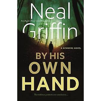 By His Own Hand - A Newberg Novel by Neal Griffin - 9780765395580 Book